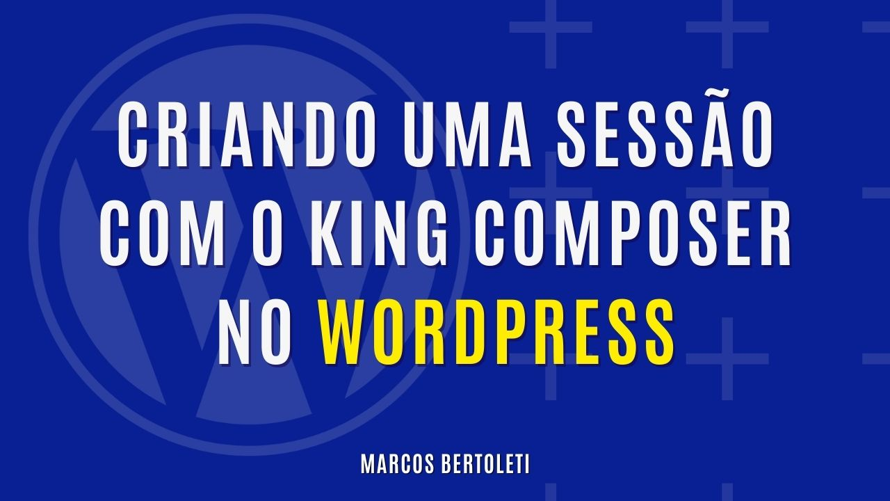 CRIANDO UMA SESSÃO COM O KING COMPOSER NO WORDPRESS